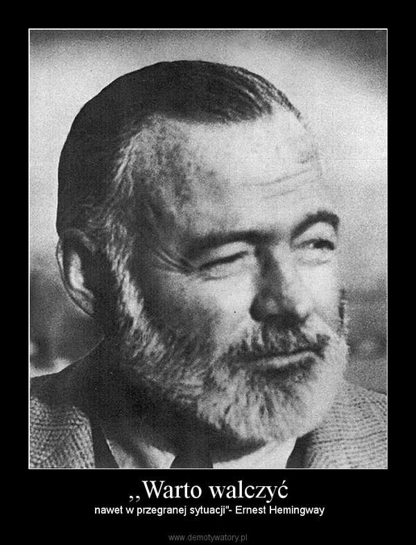 """,,Warto walczyć – nawet w przegranej sytuacji""""- Ernest Hemingway"""