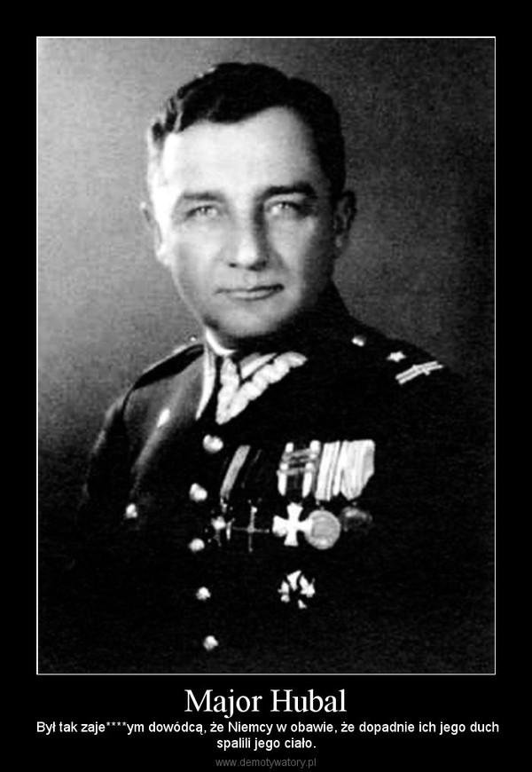 Major Hubal – Był tak zaje****ym dowódcą, że Niemcy w obawie, że dopadnie ich jego duchspalili jego ciało.