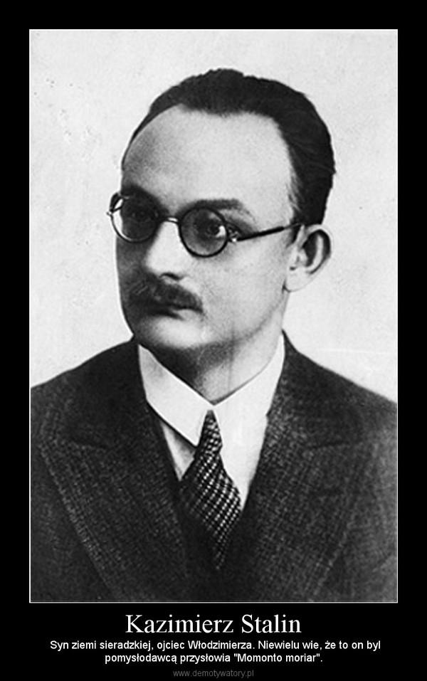 """Kazimierz Stalin – Syn ziemi sieradzkiej, ojciec Włodzimierza. Niewielu wie, że to on bylpomysłodawcą przysłowia """"Momonto moriar""""."""