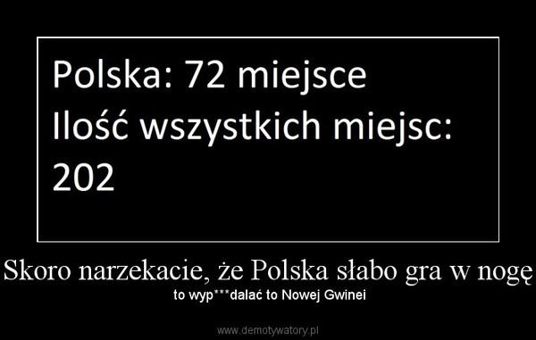 Skoro narzekacie, że Polska słabo gra w nogę – to wyp***dalać to Nowej Gwinei