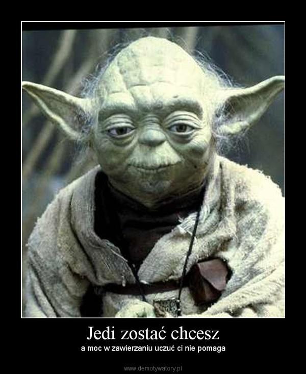 Jedi zostać chcesz – a moc w zawierzaniu uczuć ci nie pomaga