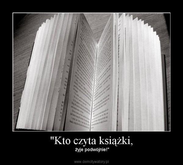 """""""Kto czyta książki, – żyje podwójnie!"""""""