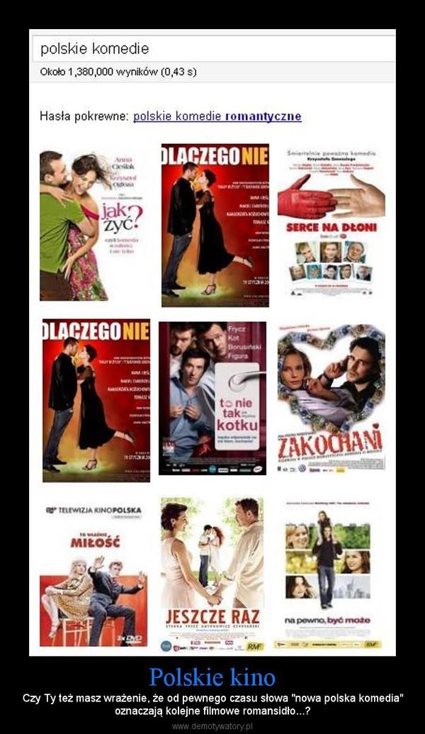 """Polskie kino – Czy Ty też masz wrażenie, że od pewnego czasu słowa """"nowa polska komedia""""oznaczają kolejne filmowe romansidło...?"""