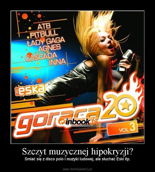 Szczyt muzycznej hipokryzji? – Śmiać się z disco polo i muzyki ludowej, ale słuchać Eski itp.