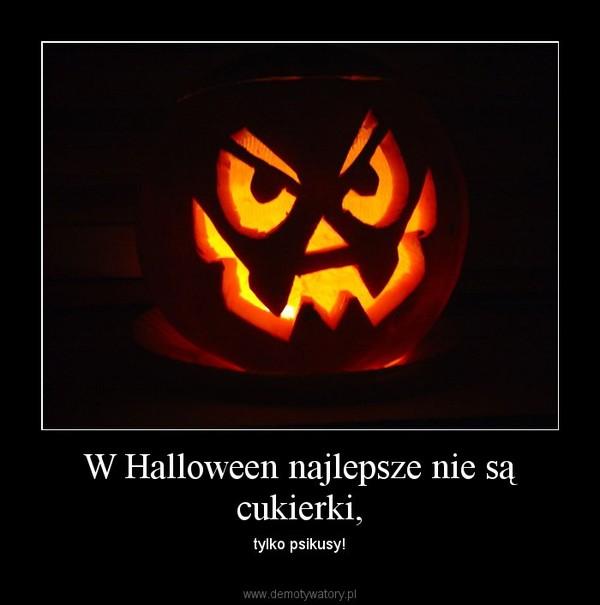W Halloween najlepsze nie są cukierki, – tylko psikusy!