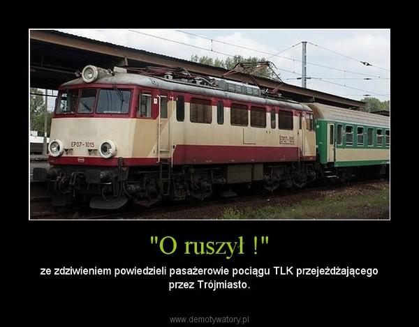"""""""O ruszył !"""" – ze zdziwieniem powiedzieli pasażerowie pociągu TLK przejeżdżającego przez Trójmiasto."""