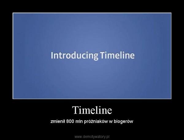 Timeline – zmienił 800 mln próżniaków w blogerów