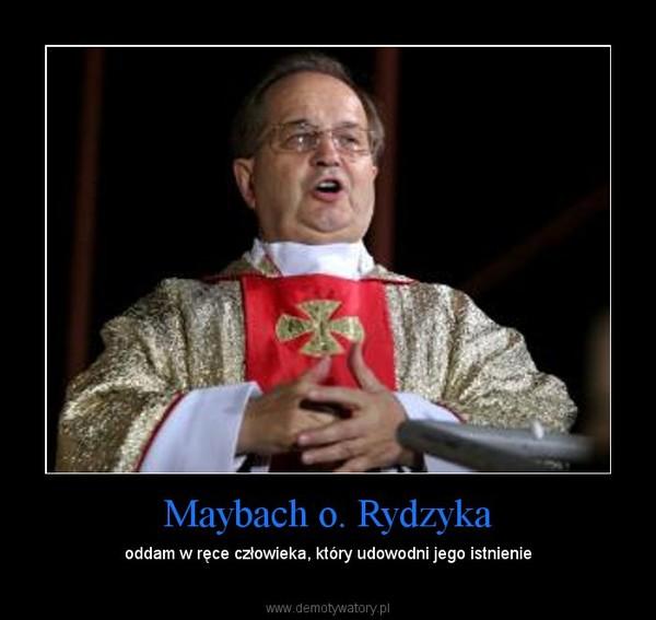Maybach o. Rydzyka – oddam w ręce człowieka, który udowodni jego istnienie