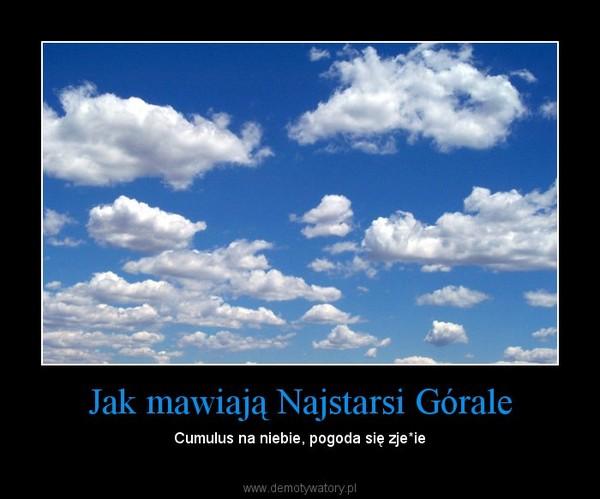 Jak mawiają Najstarsi Górale – Cumulus na niebie, pogoda się zje*ie
