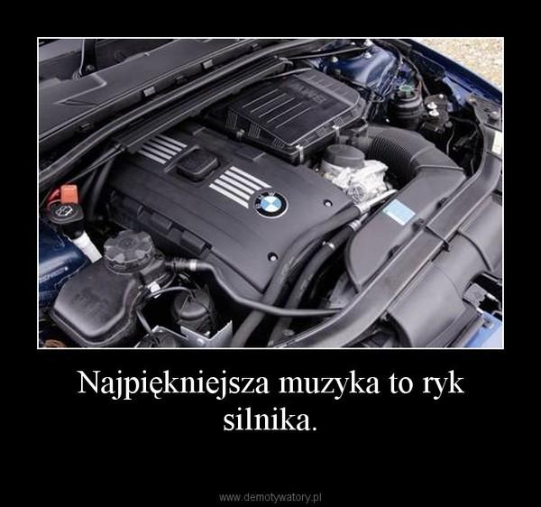 Najpiękniejsza muzyka to ryk silnika. –