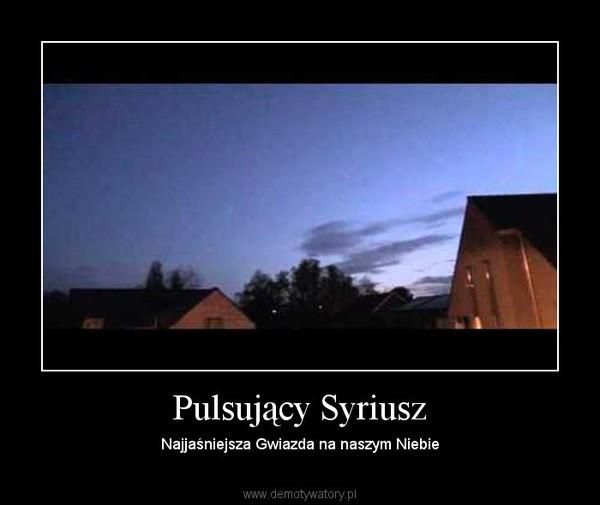Pulsujący Syriusz – Najjaśniejsza Gwiazda na naszym Niebie