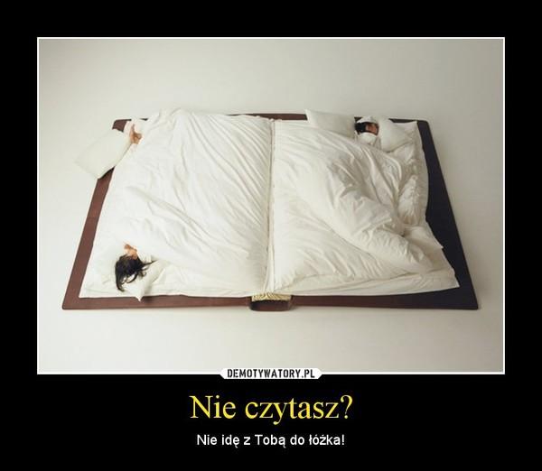 Nie czytasz? – Nie idę z Tobą do łóżka!