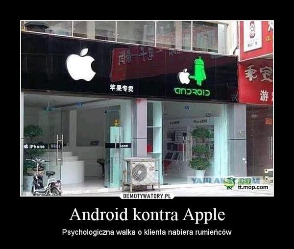 Android kontra Apple – Psychologiczna walka o klienta nabiera rumieńców