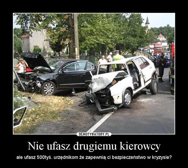 Nie ufasz drugiemu kierowcy – ale ufasz 500tyś. urzędnikom że zapewnią ci bezpieczeństwo w kryzysie?