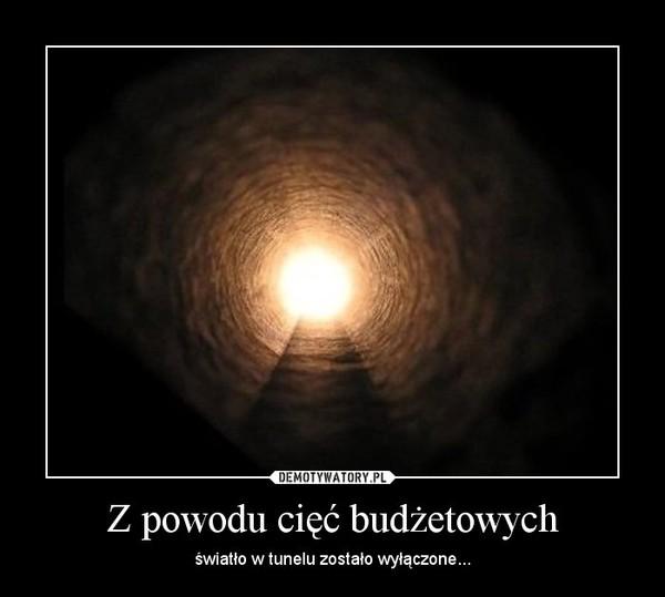 Z powodu cięć budżetowych – światło w tunelu zostało wyłączone...