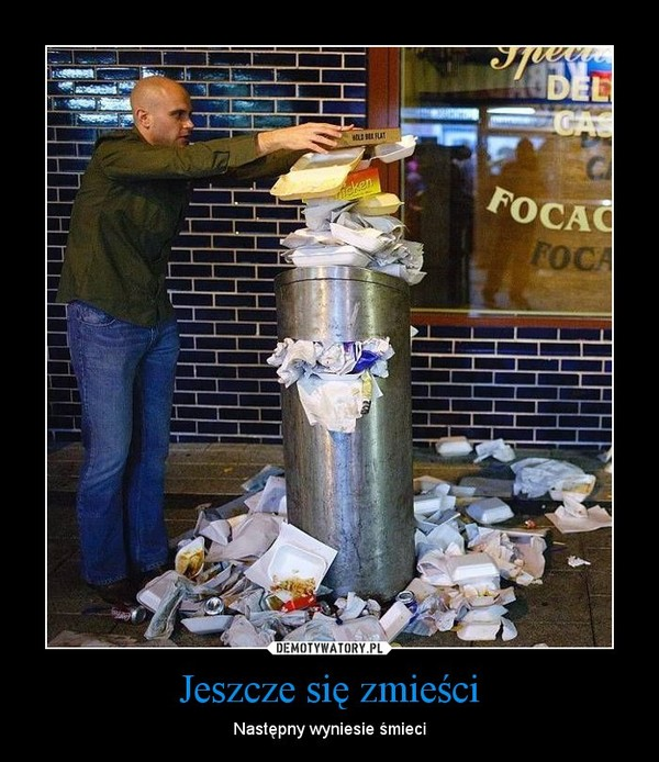 Jeszcze się zmieści – Następny wyniesie śmieci