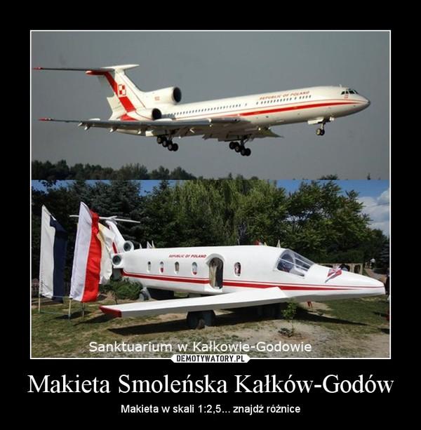 Makieta Smoleńska Kałków-Godów – Makieta w skali 1:2,5... znajdź różnice