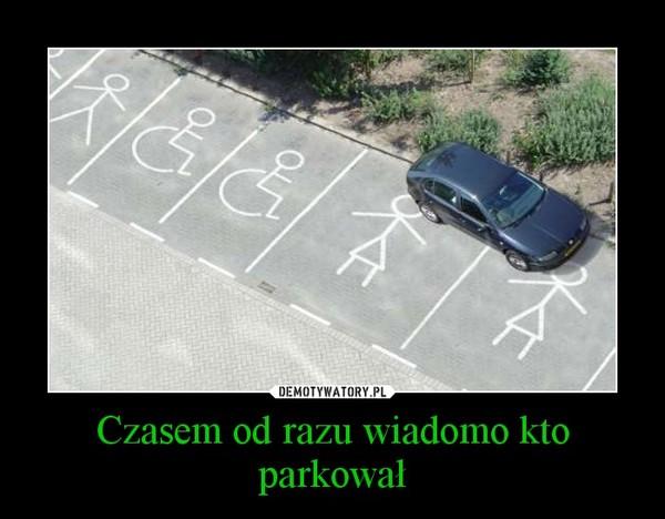 Czasem od razu wiadomo kto parkował –