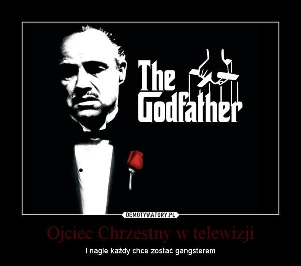 Ojciec Chrzestny w telewizji – I nagle każdy chce zostać gangsterem