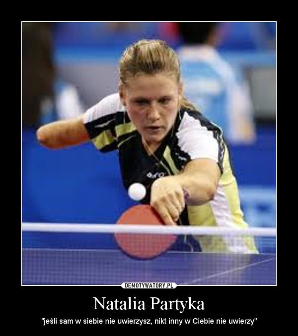 """Natalia Partyka – """"jeśli sam w siebie nie uwierzysz, nikt inny w Ciebie nie uwierzy"""""""