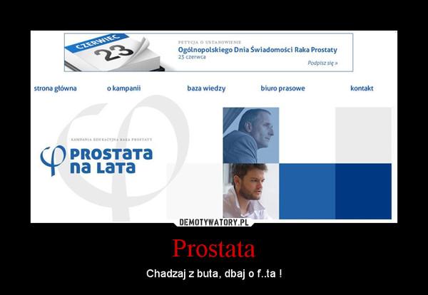 Prostata – Chadzaj z buta, dbaj o f..ta !