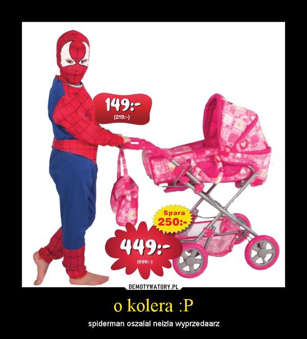 o kolera :P – spiderman oszalal neizla wyprzedaarz