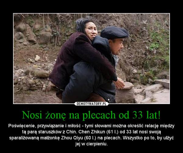 Nosi żonę na plecach od 33 lat! – Poświęcenie, przywiązanie i miłość - tymi słowami można określić relację między tą parą staruszków z Chin. Chen Zhikun (61 l.) od 33 lat nosi swoją sparaliżowaną małżonkę Zhou Qiyu (60 l.) na plecach. Wszystko po to, by ulżyć jej w cierpieniu.