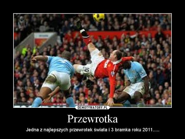 Przewrotka – Jedna z najlepszych przewrotek świata i 3 bramka roku 2011.....