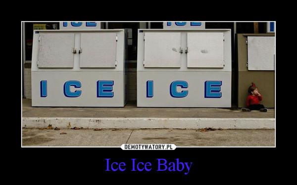 Ice Ice Baby –