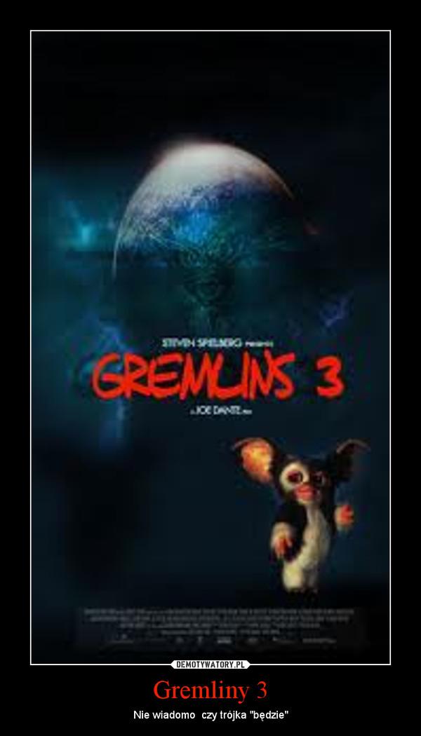"""Gremliny 3 – Nie wiadomo  czy trójka """"będzie"""""""