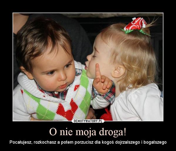 O nie moja droga! – Pocałujesz, rozkochasz a potem porzucisz dla kogoś dojrzalszego i bogatszego