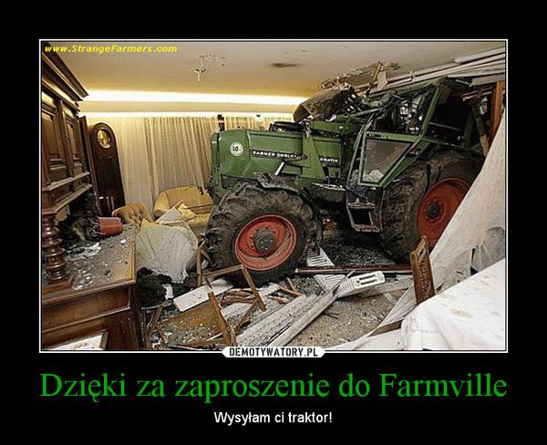 Dzięki za zaproszenie do Farmville – Wysyłam ci traktor!
