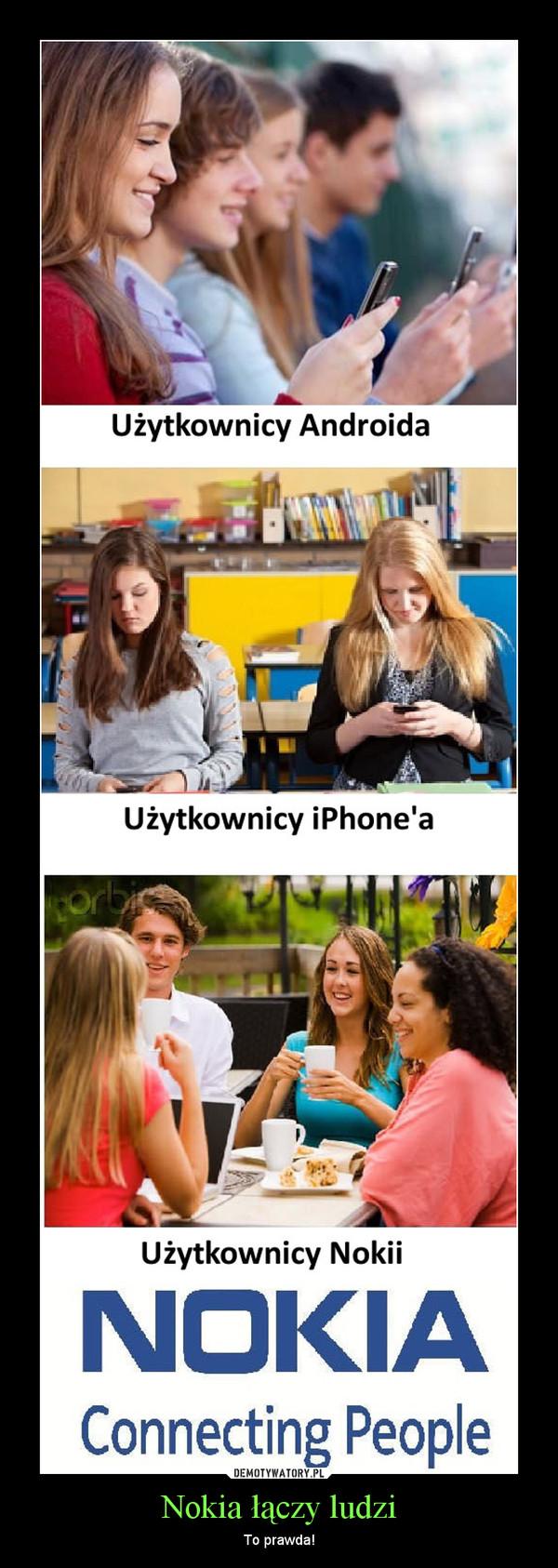 Nokia łączy ludzi – To prawda!