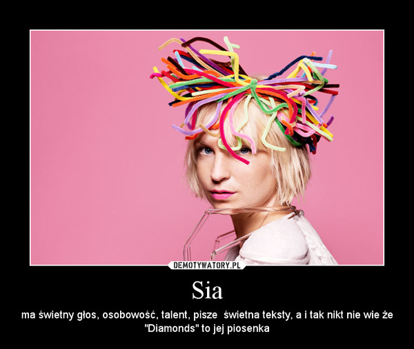 """Sia – ma świetny głos, osobowość, talent, pisze  świetna teksty, a i tak nikt nie wie że """"Diamonds"""" to jej piosenka"""