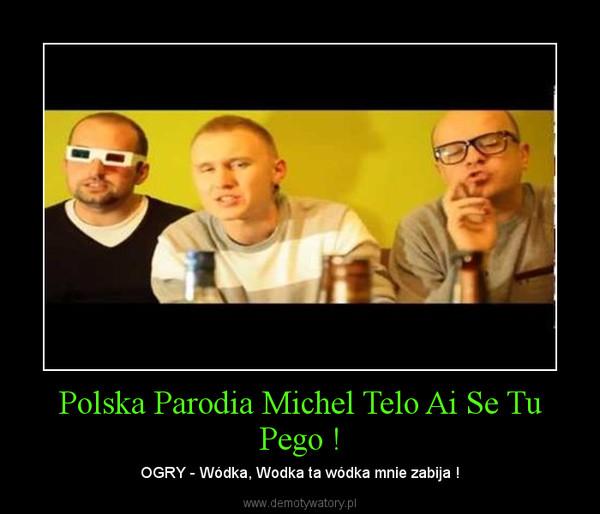 Polska Parodia Michel Telo Ai Se Tu Pego ! – OGRY - Wódka, Wodka ta wódka mnie zabija !