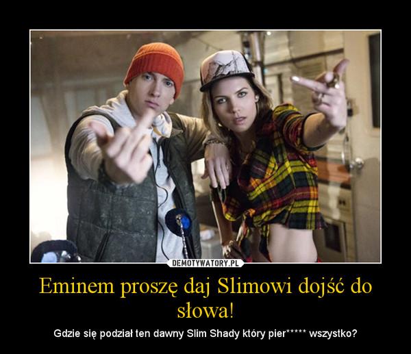 Eminem proszę daj Slimowi dojść do słowa! – Gdzie się podział ten dawny Slim Shady który pier***** wszystko?