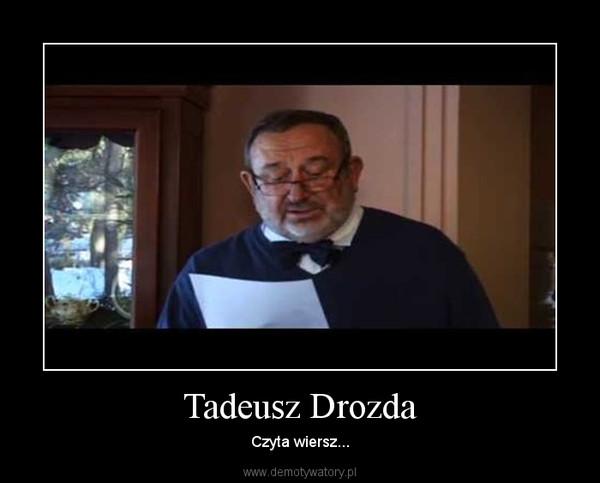 Tadeusz Drozda – Czyta wiersz...