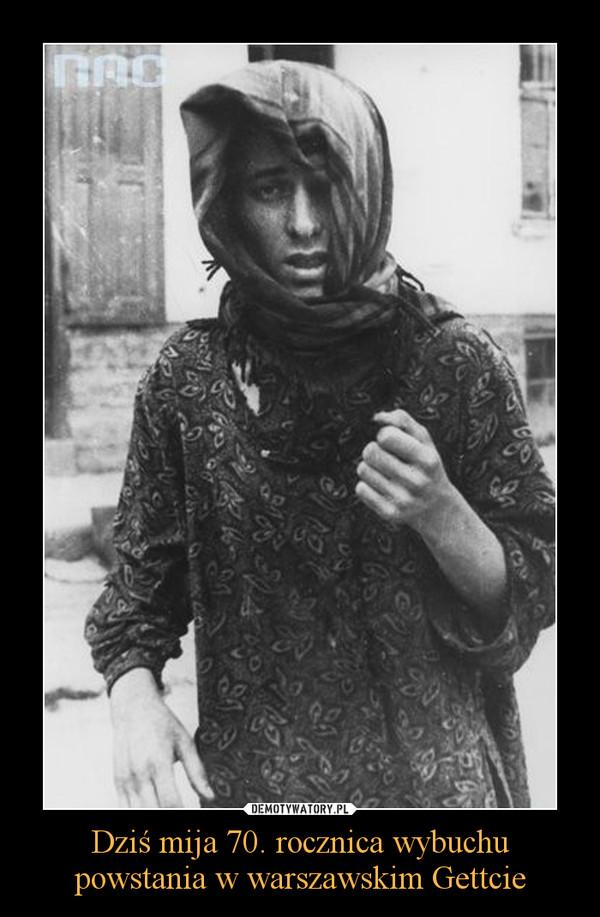 Dziś mija 70. rocznica wybuchu powstania w warszawskim Gettcie –