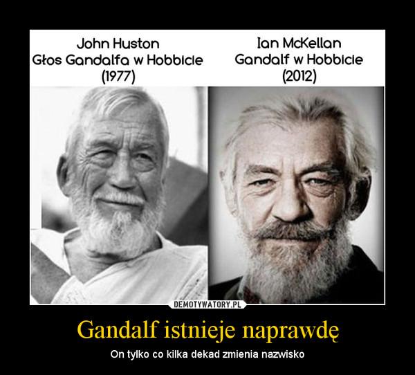 Gandalf istnieje naprawdę – On tylko co kilka dekad zmienia nazwisko