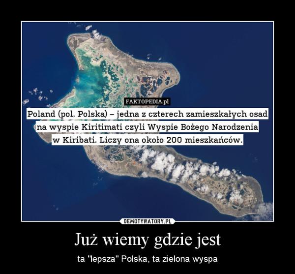 """Już wiemy gdzie jest – ta """"lepsza"""" Polska, ta zielona wyspa"""