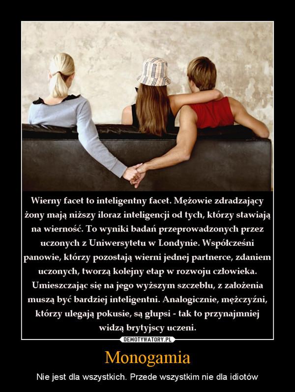 Monogamia – Nie jest dla wszystkich. Przede wszystkim nie dla idiotów