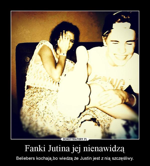 Fanki Jutina jej nienawidzą – Beliebers kochają,bo wiedzą że Justin jest z nią szczęśliwy.