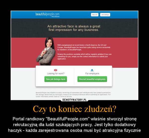 """Czy to koniec złudzeń? – Portal randkowy """"BeautifulPeople.com"""" właśnie stworzył stronę rekrutacyjną dla ludzi szukających pracy. Jest tylko dodatkowy haczyk - każda zarejestrowana osoba musi być atrakcyjna fizycznie"""