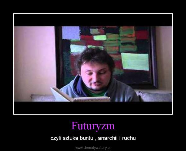 Futuryzm – czyli sztuka buntu , anarchii i ruchu