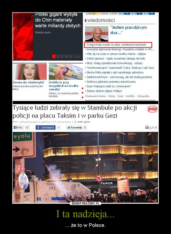 I ta nadzieja... – ... że to w Polsce.