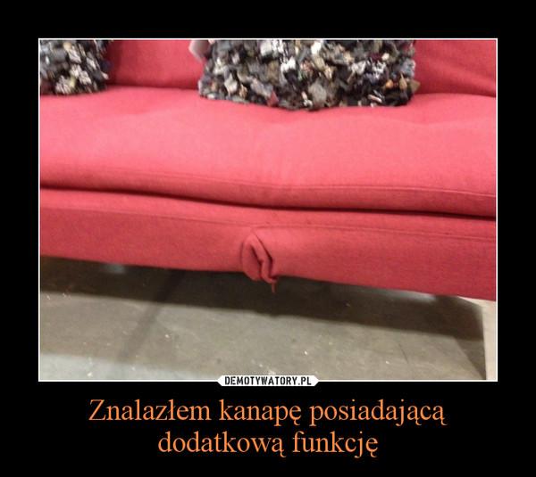 Znalazłem kanapę posiadającą dodatkową funkcję –