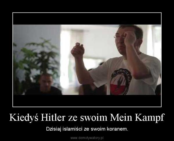Kiedyś Hitler ze swoim Mein Kampf – Dzisiaj islamiści ze swoim koranem.