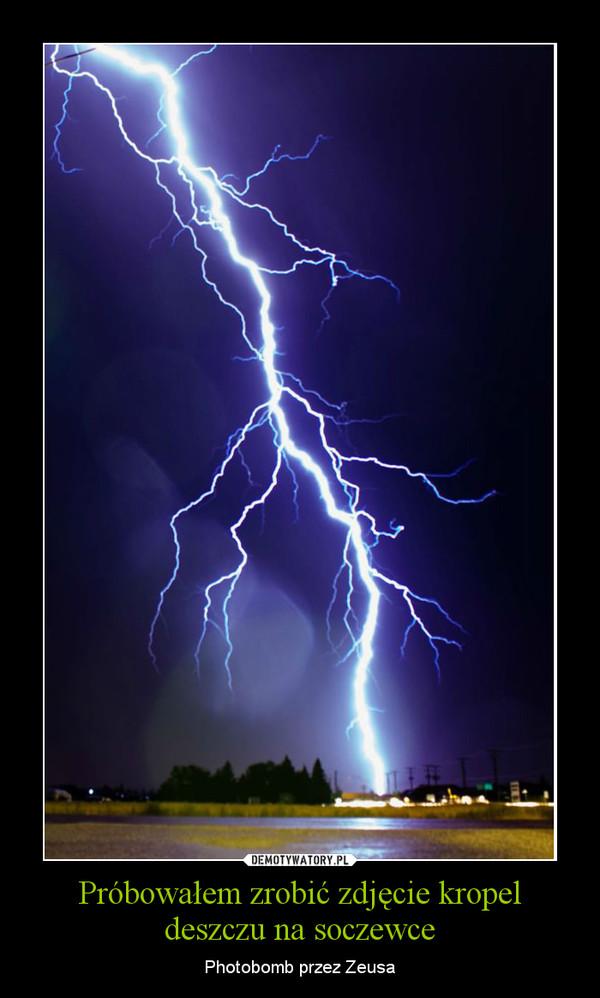 Próbowałem zrobić zdjęcie kropel deszczu na soczewce – Photobomb przez Zeusa