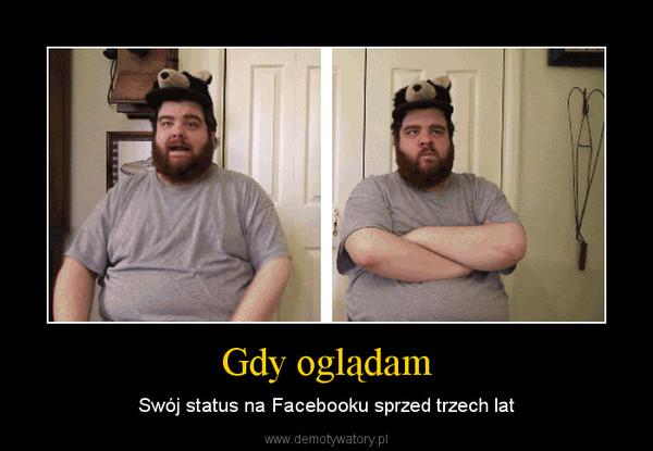 Gdy oglądam – Swój status na Facebooku sprzed trzech lat