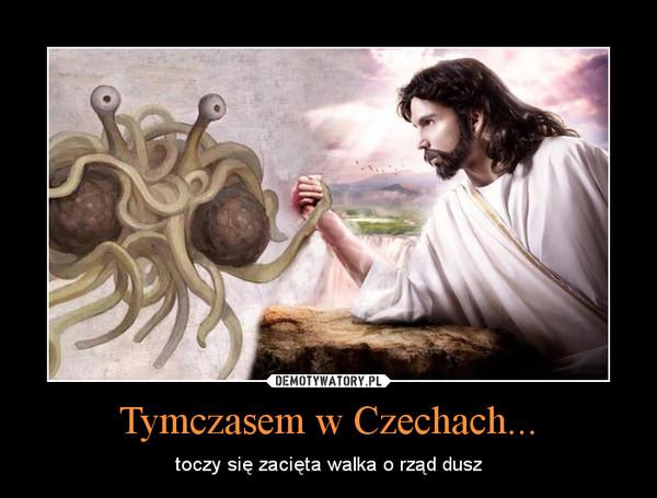 Tymczasem w Czechach... – toczy się zacięta walka o rząd dusz